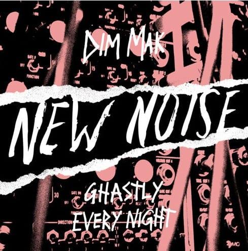 Dim mak new noise