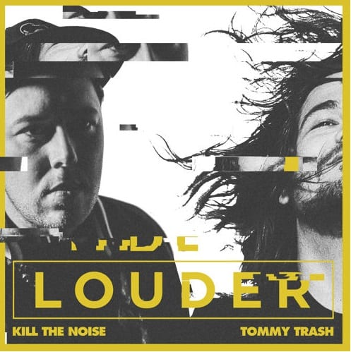 kill the noise & tommy trash - Louder